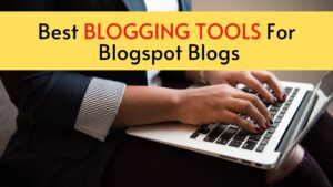 Read more about the article 6 Best Blogging Tools For Blogger Blogs