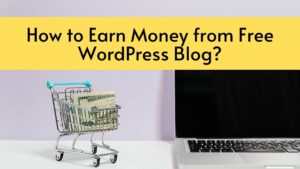 Read more about the article 10 Ways – How to Earn Money from Free WordPress Blog?