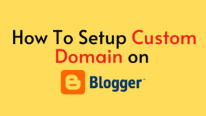 Read more about the article How to setup custom domain on Blogger? – 2019 Complete Guide