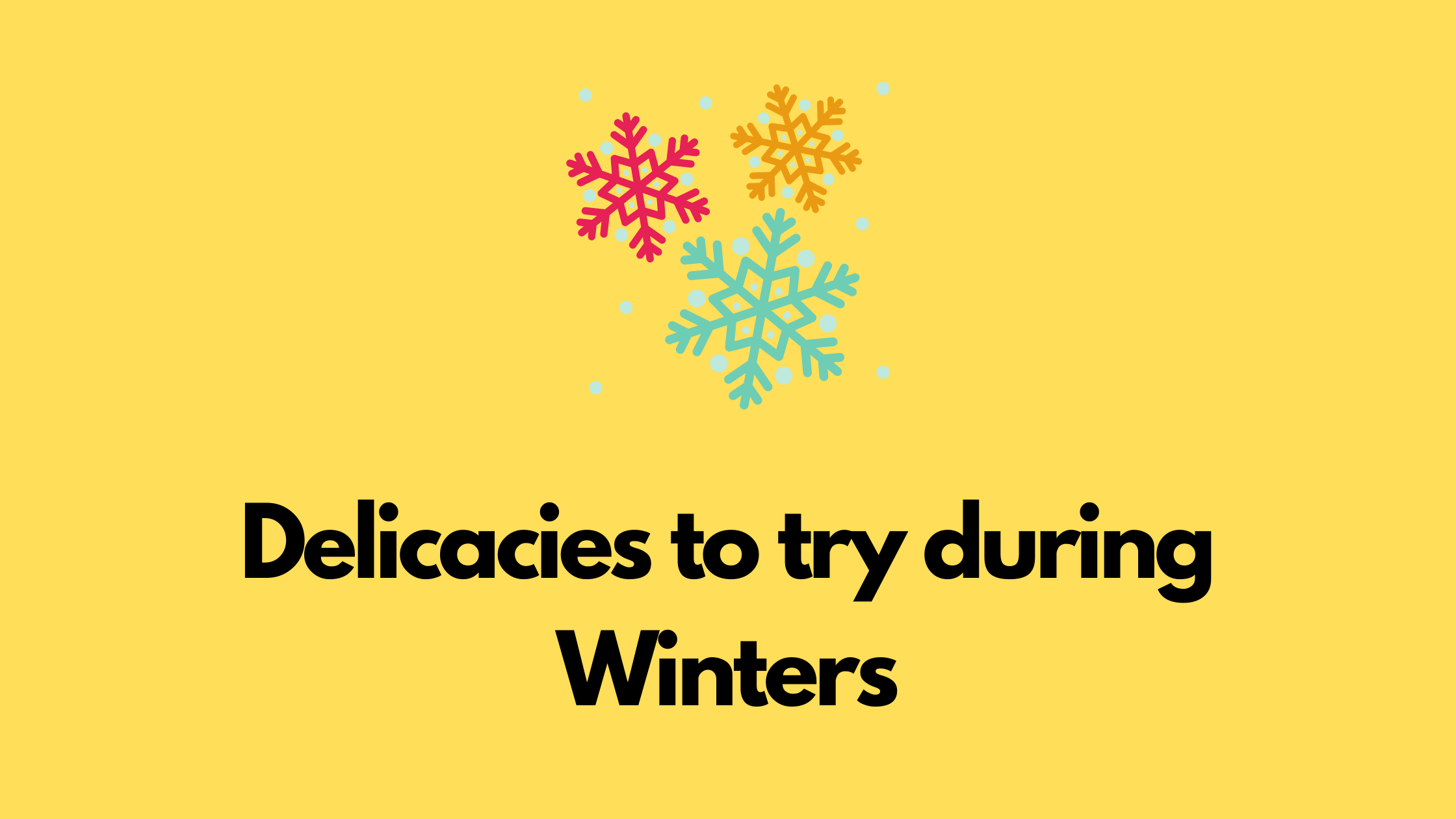 Delicacies to try during winter