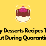 6 Easy Desserts Recipes To Try Out During Quarantine